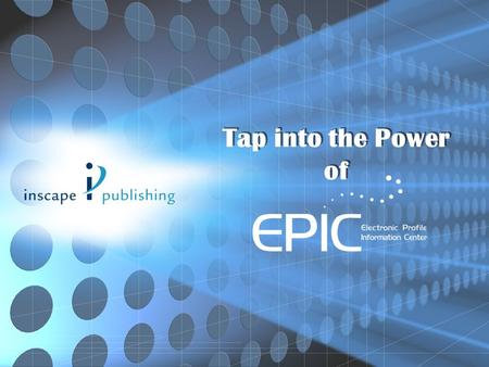 Tap into the Power of. What is EPIC? EPIC (Electronic Profile Information Center) is an easy to use, virtual warehouse that allows you to effectively.