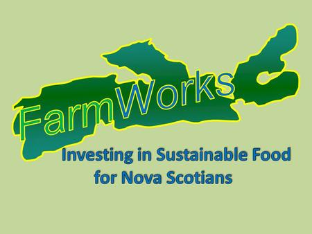 FarmWorks Investment Co-operative Limited 70 Eden Row, Wolfville, RR2, Nova Scotia, B4P 2R2 Phone 902-542-3442, 902-670-3660, Fax 902-542-5812.