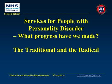 Clinical Forum: PD and Problem Behaviours 9 th May 2014 Forensic Network Services for People with Personality.