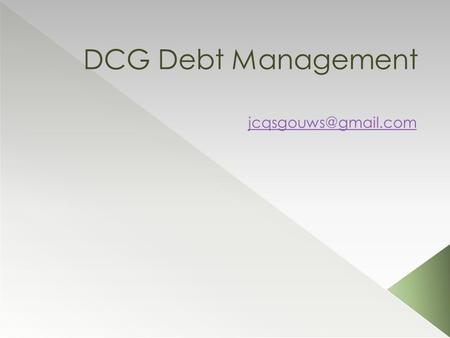 DCG Debt Management The Concept The Opportunity The Potential Managing your debt without going to court Reduced Monthly Payments.