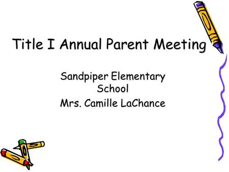DRAFT Title I Annual Parent Meeting Sandpiper Elementary School Mrs. Camille LaChance.