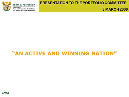 "SRSA PRESENTATION TO THE PORTFOLIO COMMITTEE 8 MARCH 2006 ""AN ACTIVE AND WINNING NATION"""