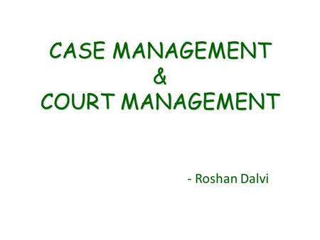CASE MANAGEMENT & COURT MANAGEMENT - Roshan Dalvi.