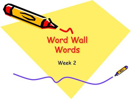 Word Wall Words Week 2. the Read the word Spell the word on your arm Whisper spell the word Spell the word out loud.
