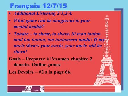 Français 12/7/15 Additional Listening 2-3,2-4. What game can be dangerous to your mental health? Tondre – to shear, to shave. Si mon tonton tond ton tonton,