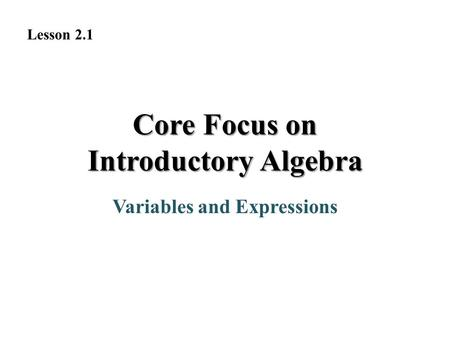 Variables and Expressions Core Focus on Introductory Algebra Lesson 2.1.