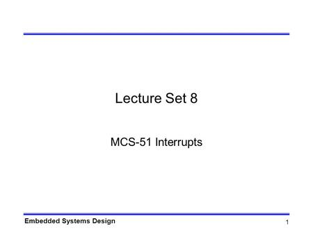 Embedded Systems Design 1 Lecture Set 8 MCS-51 Interrupts.