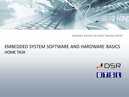 EMBEDDED SYSTEM SOFTWARE AND HARDWARE BASICS HOME TASK E MBEDDED S YSTEMS S OFTWARE T RAINING C ENTER 1.