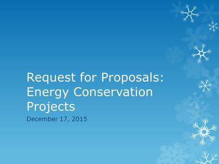 Request for Proposals: Energy Conservation Projects December 17, 2015.