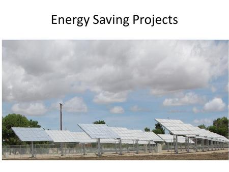 Energy Saving Projects. Main Campus Solar SolFocus CPV System Performance 2011/12 MonthkWh GeneratedIncentive x $0.26+Avoided Cost=Total Savings July.