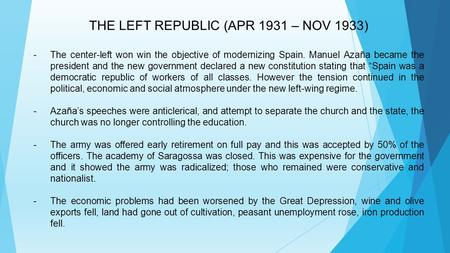 THE LEFT REPUBLIC (APR 1931 – NOV 1933) -The center-left won win the objective of modernizing Spain. Manuel Azaña became the president and the new government.