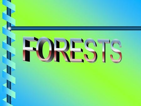 TOPICS TO BE COVERED b What are Forests? b Importance of Forests b Uses of Forests.