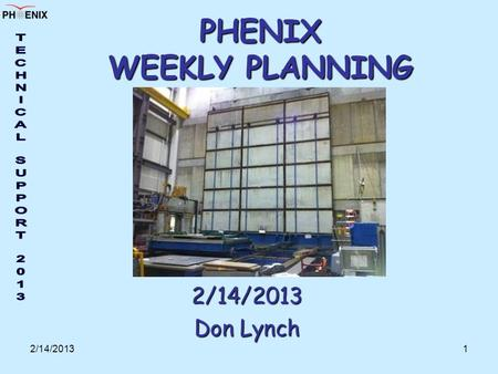 2/14/20131 PHENIX WEEKLY PLANNING 2/14/2013 Don Lynch.