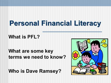 Personal Financial Literacy What is PFL? What are some key terms we need to know? Who is Dave Ramsey?