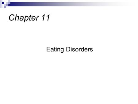 Eating Disorders Chapter 11. Severe disruptions in normal eating patterns & a significant disturbance in the perception of body shape and weight Can often.