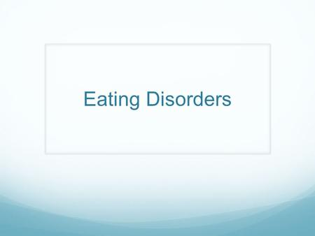 Eating Disorders. Is a mental disorder Can be a coping skill In many cases is not a choice, but is genetic It is not a lifestyle choice, but a serious.