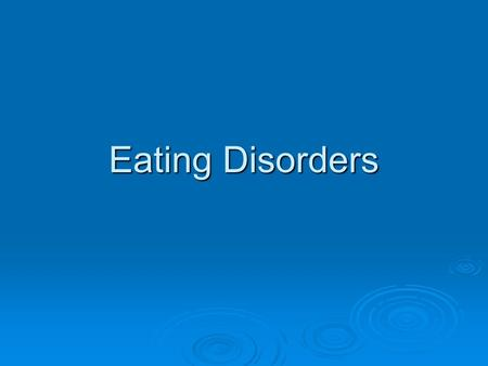 Eating Disorders.  8 million Americans have an eating disorder  7 million women  1 million men  1 in 200 American women  2-3 in 100 American women.