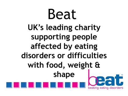 Beat UK's leading charity supporting people affected by eating disorders or difficulties with food, weight & shape.