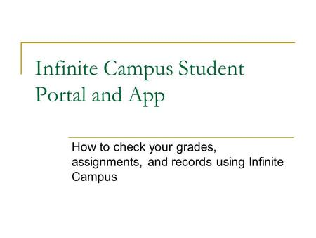 Infinite Campus Student Portal and App How to check your grades, assignments, and records using Infinite Campus.