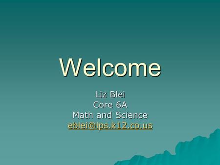 Welcome Liz Blei Core 6A Math and Science