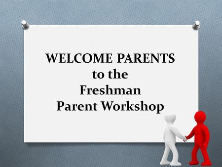 WELCOME PARENTS to the Freshman Parent Workshop. Never logged on Infinite Campus Parent Portal before? O You will need your login info today O If you.