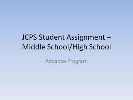 JCPS Student Assignment – Middle School/High School Advance Program.