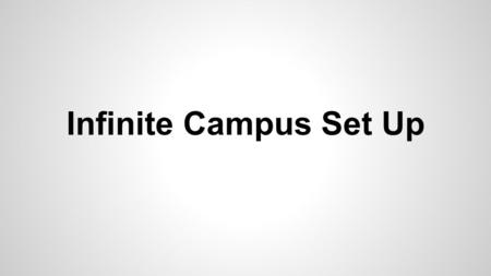 "Infinite Campus Set Up. 1.Click on the App Store. 2.In the search box type ""Infinite Campus""."