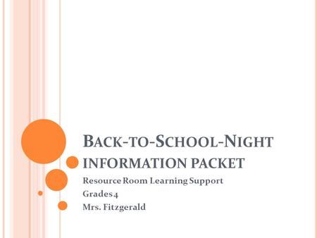 B ACK - TO -S CHOOL -N IGHT INFORMATION PACKET Resource Room Learning Support Grades 4 Mrs. Fitzgerald.