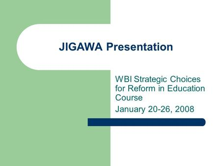 JIGAWA Presentation WBI Strategic Choices for Reform in Education Course January 20-26, 2008.