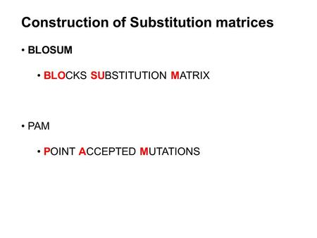 Construction of Substitution matrices BLOSUM BLOCKS SUBSTITUTION MATRIX PAM POINT ACCEPTED MUTATIONS.