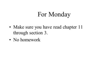 For Monday Make sure you have read chapter 11 through section 3. No homework.