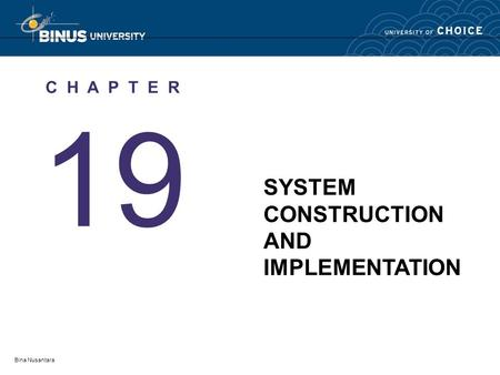 Bina Nusantara 19 C H A P T E R SYSTEM CONSTRUCTION AND IMPLEMENTATION.
