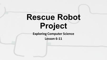 Rescue Robot Project Exploring Computer Science Lesson 6-11.