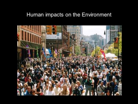 Human impacts on the Environment. Humans are part of the Earth's ecosystem. Human activities can either deliberately or inadvertently alter the balance.