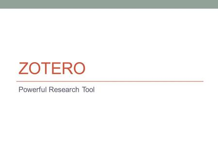 ZOTERO Powerful Research Tool. Why use citation software? Less time spent on minutia; more time to spend on essay content or other pursuits… Depending.
