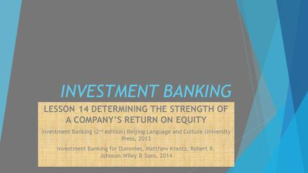 INVESTMENT BANKING LESSON 14 DETERMINING THE STRENGTH OF A COMPANY'S RETURN ON EQUITY Investment Banking (2 nd edition) Beijing Language and Culture University.