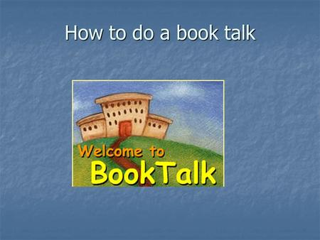 How to do a book talk. Before Chat day: Read and take the AR test on your book. Read and take the AR test on your book. Prepare a book chat powerpoint.
