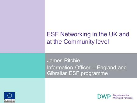 ESF Networking in the UK and at the Community level James Ritchie Information Officer – England and Gibraltar ESF programme.