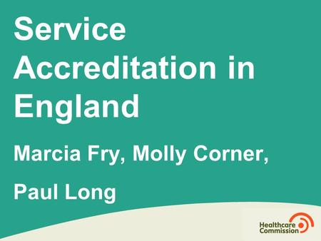 Service Accreditation in England Marcia Fry, Molly Corner, Paul Long.