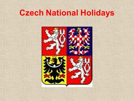 Czech National Holidays JANUARY 1- NEW YEAR This day celebrates the start of the New Year. Many people prepare a big meal including pork for good luck.