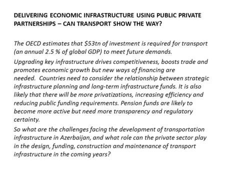 DELIVERING ECONOMIC INFRASTRUCTURE USING PUBLIC PRIVATE PARTNERSHIPS – CAN TRANSPORT SHOW THE WAY? The OECD estimates that $53tn of investment is required.