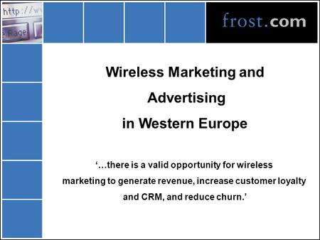 Wireless Marketing and Advertising in Western Europe '…there is a valid opportunity for wireless marketing to generate revenue, increase customer loyalty.