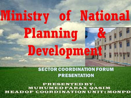 SECTOR COORDINATION FORUM PRESENTATION Ministry of National Planning & Development.