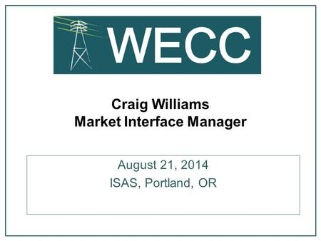 Craig Williams Market Interface Manager August 21, 2014 ISAS, Portland, OR.