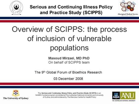 The Serious and Continuing Illness Policy and Practice Study (SCIPPS) is an NHMRC funded program conducted at The Australian National University and University.