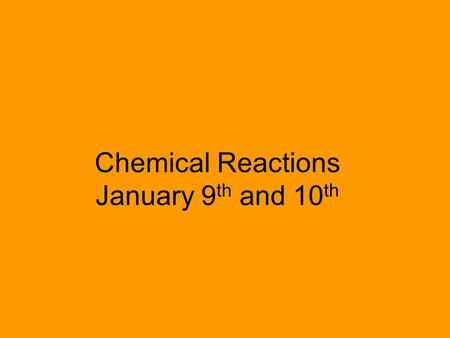 Chemical Reactions January 9 th and 10 th. Chemical Reactions Bell ringer Below are two examples of chemical reactions. Answer the following questions.