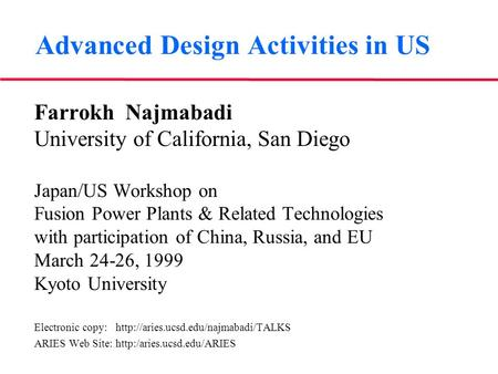 Advanced Design Activities in US Farrokh Najmabadi University of California, San Diego Japan/US Workshop on Fusion Power Plants & Related Technologies.