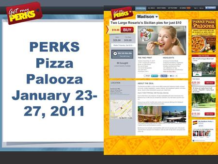 PERKS Pizza Palooza January 23- 27, 2011. Overview of Campaign 1 week campaign to highlight specialty category with chance of winning. –Local Markets.