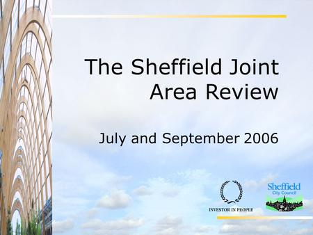 The Sheffield Joint Area Review July and September 2006.