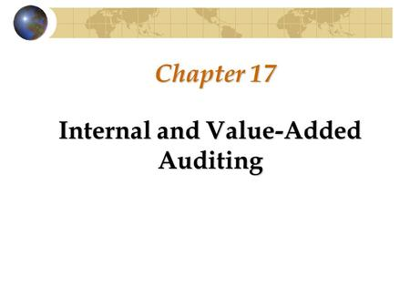 Chapter 17 Internal and Value-Added Auditing. Internal Auditing DEFINED Internal auditing is an independent and objective assurance and consulting activity.